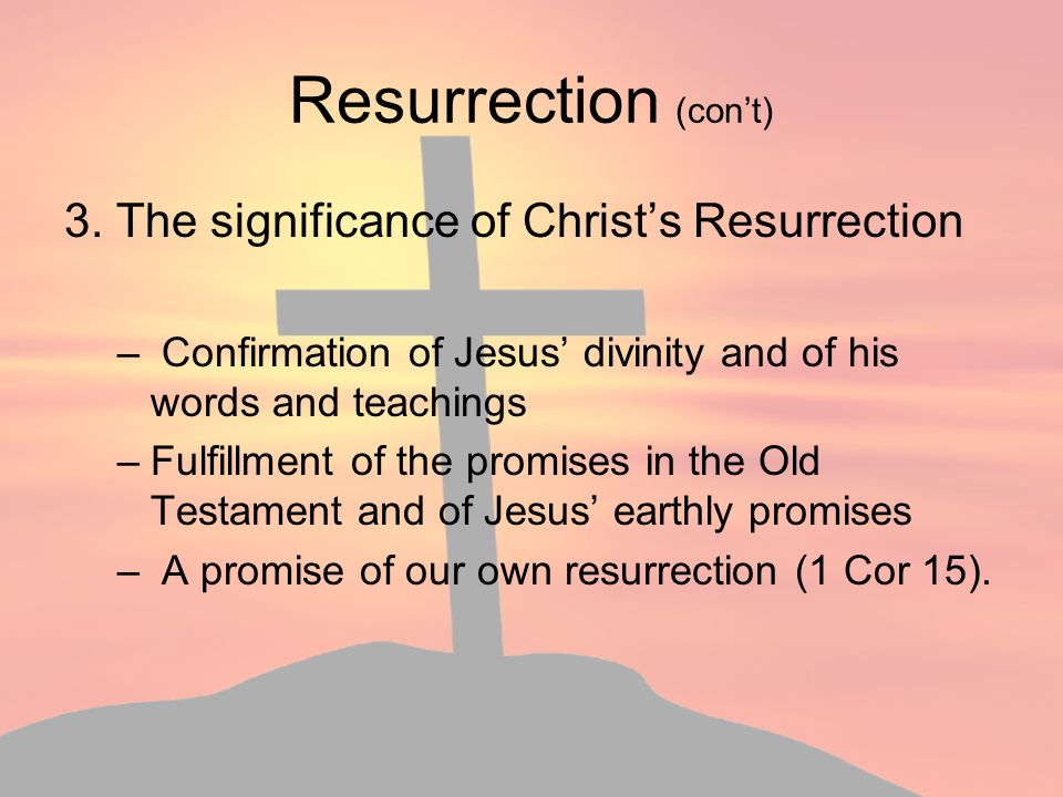 Resurrection (con't) 3. The significance of Christ's Resurrection
