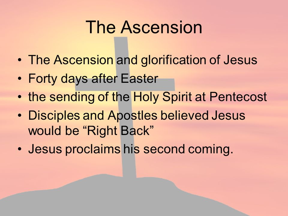 The Ascension The Ascension and glorification of Jesus