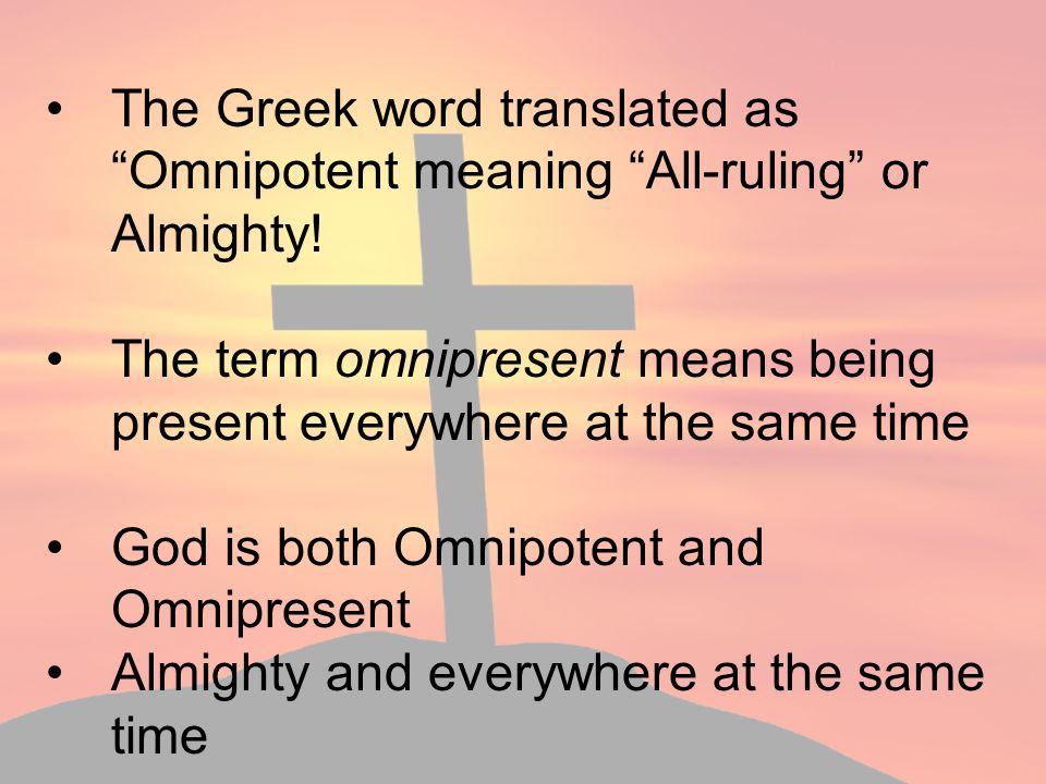 The Greek word translated as Omnipotent meaning All-ruling or Almighty!