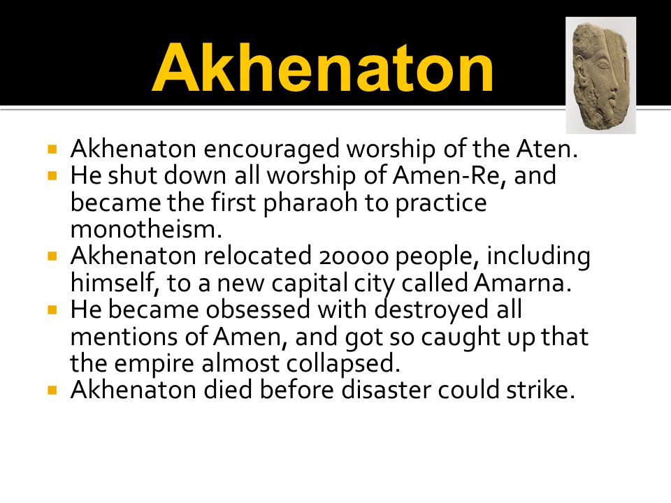 Akhenaton Akhenaton encouraged worship of the Aten.