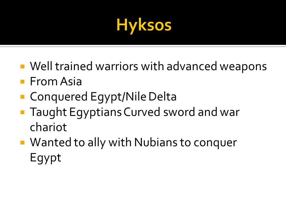 Hyksos Well trained warriors with advanced weapons From Asia