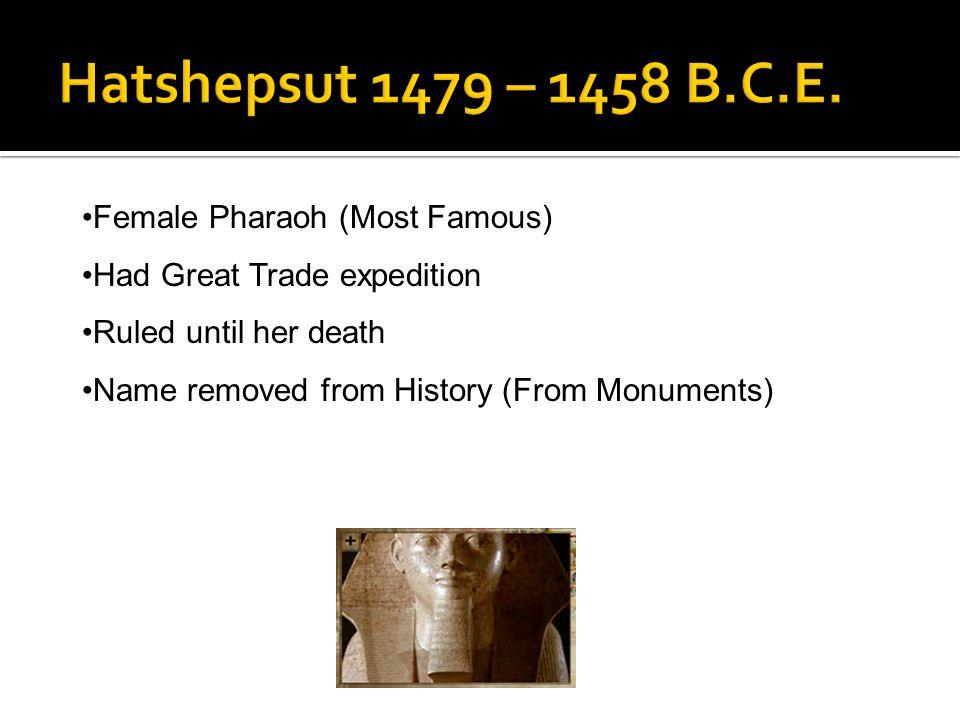 Hatshepsut 1479 – 1458 B.C.E. Female Pharaoh (Most Famous)