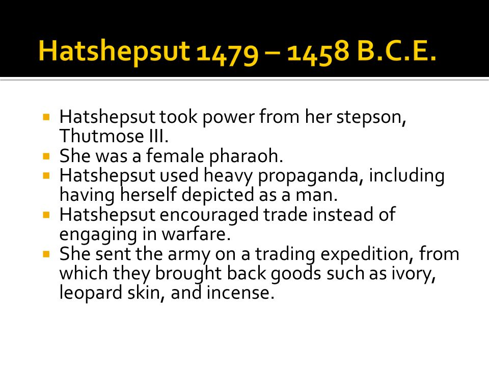 Hatshepsut took power from her stepson, Thutmose III.