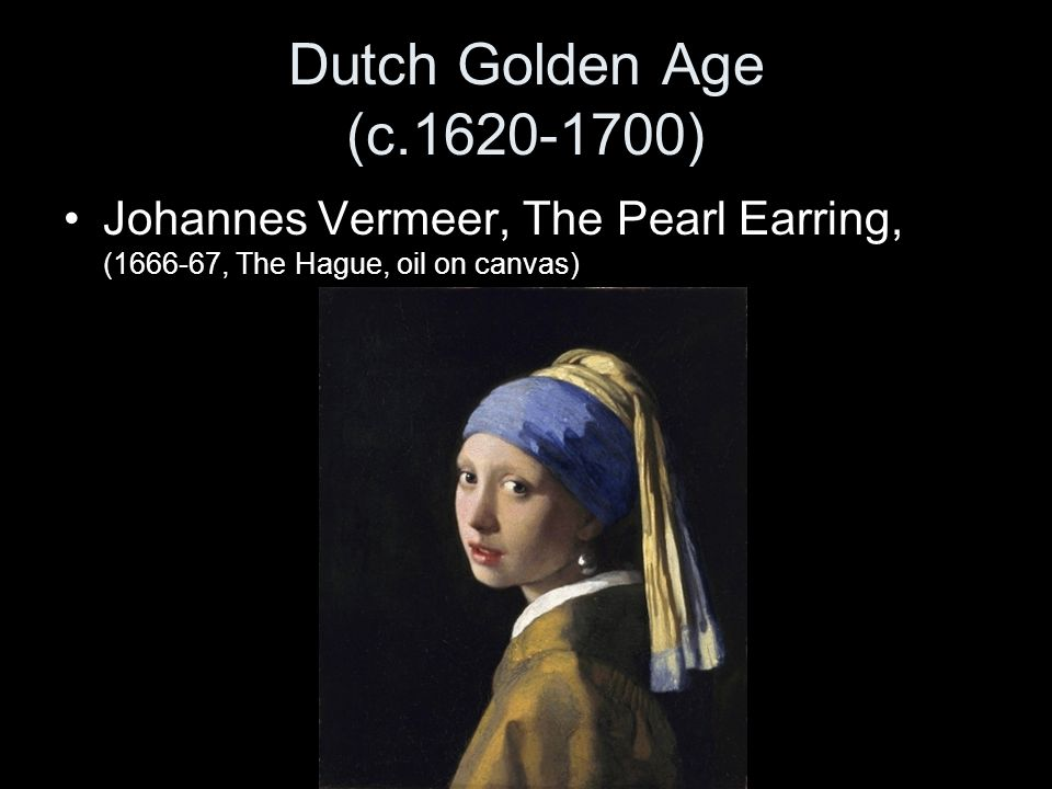 Dutch Golden Age (c.1620-1700) Johannes Vermeer, The Pearl Earring, (1666-67, The Hague, oil on canvas)