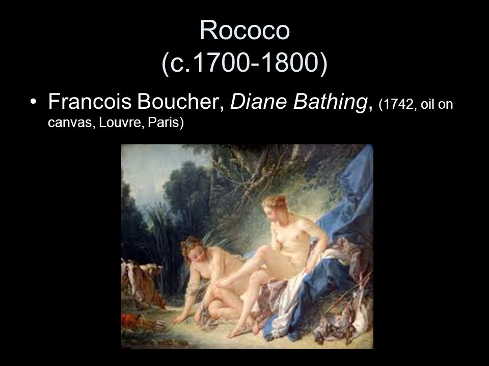 Rococo (c.1700-1800) Francois Boucher, Diane Bathing, (1742, oil on canvas, Louvre, Paris)