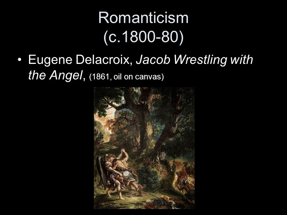 Romanticism (c.1800-80) Eugene Delacroix, Jacob Wrestling with the Angel, (1861, oil on canvas) Location.