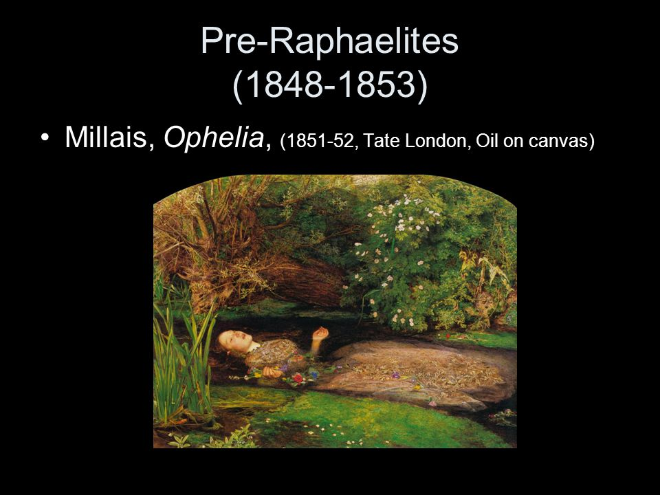 Pre-Raphaelites (1848-1853) Millais, Ophelia, (1851-52, Tate London, Oil on canvas)