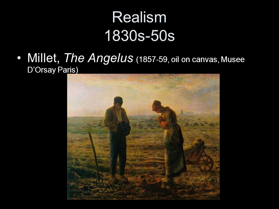 Realism 1830s-50s Millet, The Angelus (1857-59, oil on canvas, Musee D'Orsay Paris)