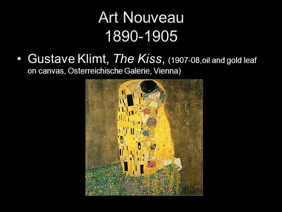 Art Nouveau 1890-1905 Gustave Klimt, The Kiss, (1907-08,oil and gold leaf on canvas, Osterreichische Galerie, Vienna)
