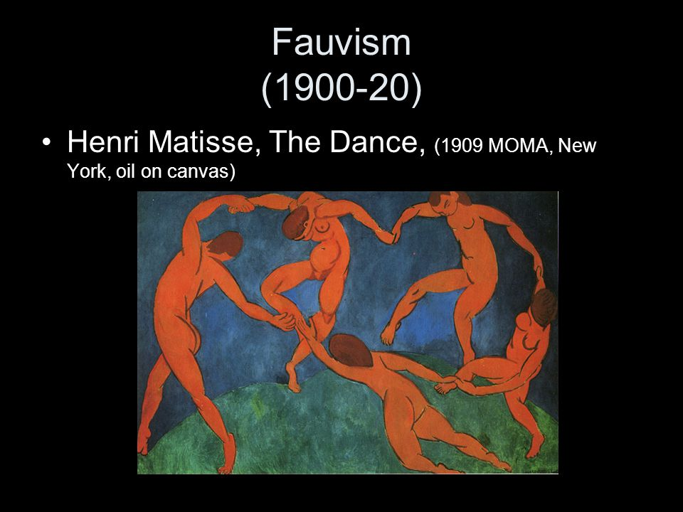 Fauvism (1900-20) Henri Matisse, The Dance, (1909 MOMA, New York, oil on canvas) Date and title