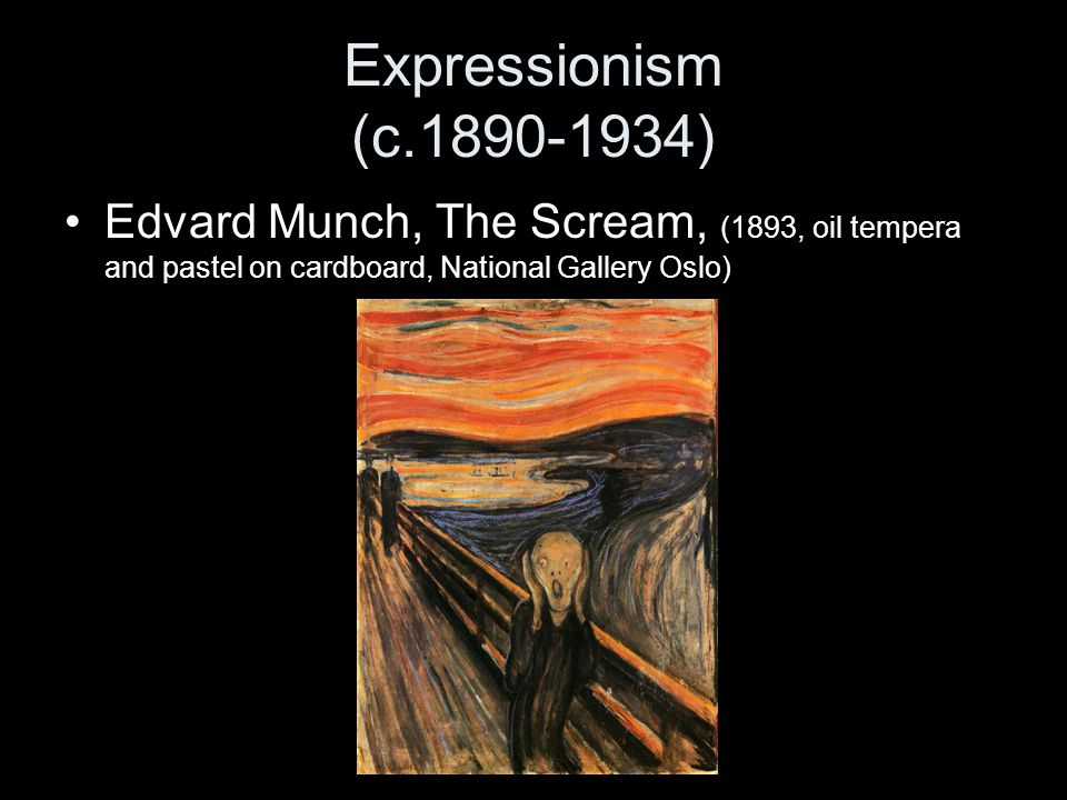 Expressionism (c.1890-1934) Edvard Munch, The Scream, (1893, oil tempera and pastel on cardboard, National Gallery Oslo)