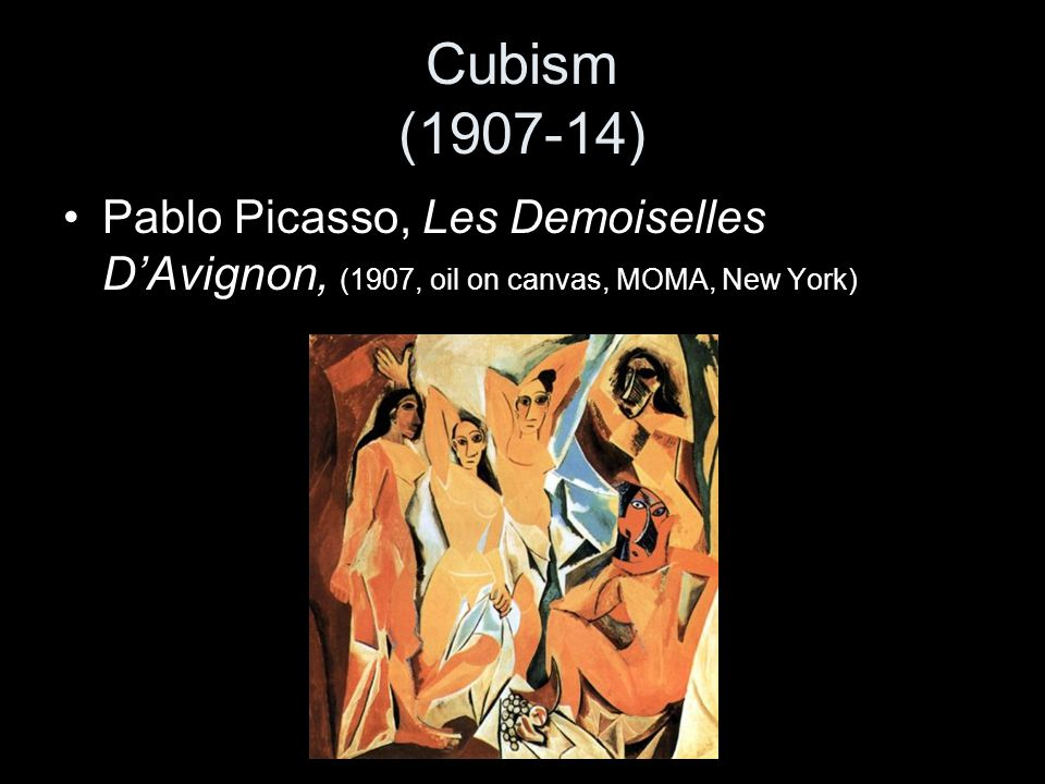 Cubism (1907-14) Pablo Picasso, Les Demoiselles D'Avignon, (1907, oil on canvas, MOMA, New York)