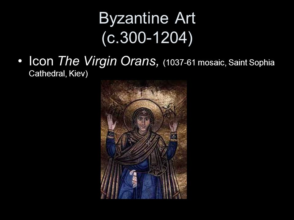 Byzantine Art (c.300-1204) Icon The Virgin Orans, (1037-61 mosaic, Saint Sophia Cathedral, Kiev)