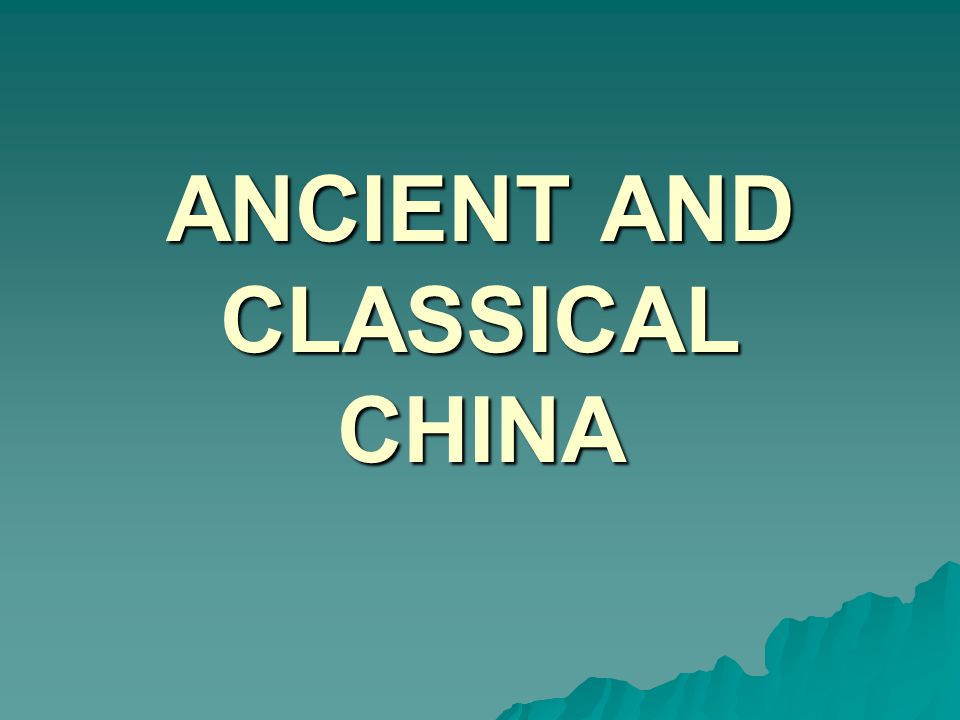 ANCIENT AND CLASSICAL CHINA