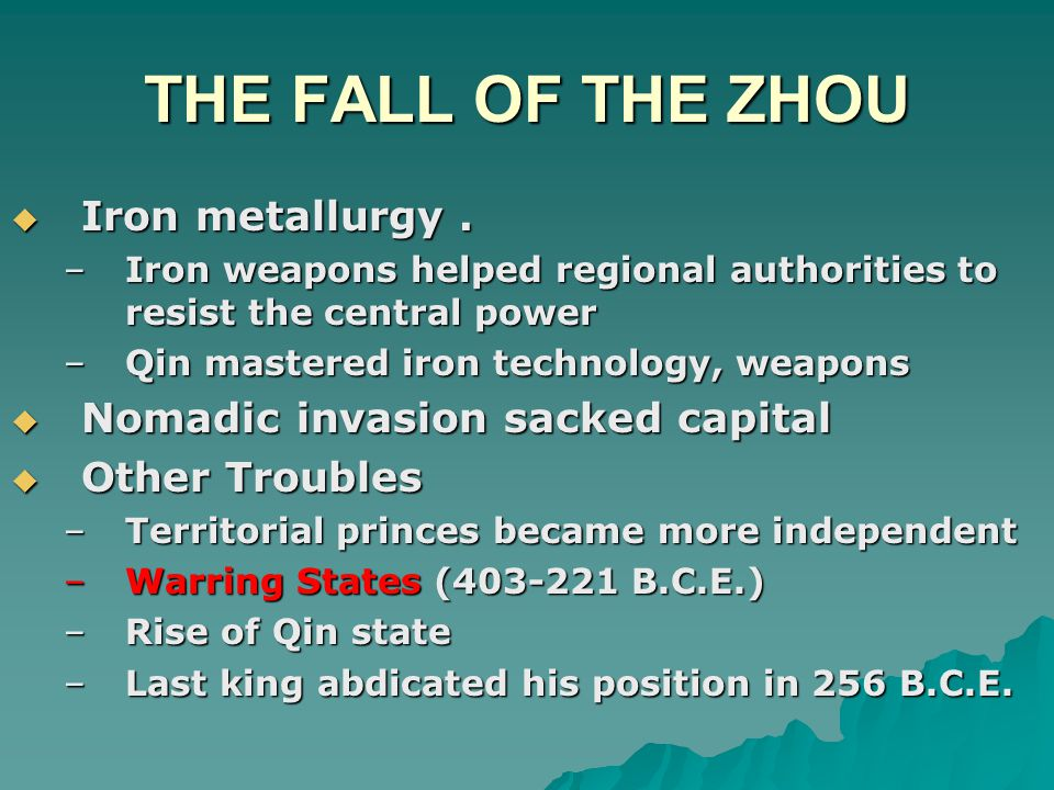 THE FALL OF THE ZHOU Iron metallurgy . Nomadic invasion sacked capital