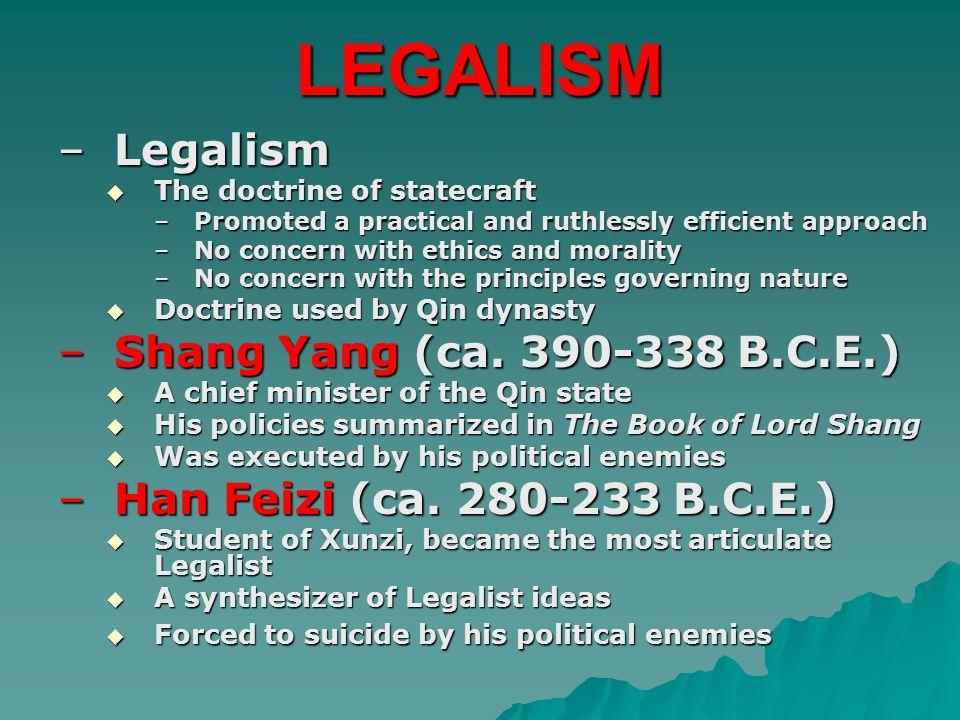 LEGALISM Legalism Shang Yang (ca. 390-338 B.C.E.)