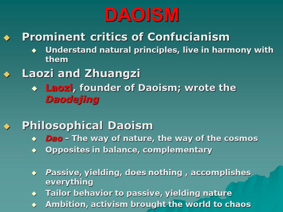 DAOISM Prominent critics of Confucianism Laozi and Zhuangzi