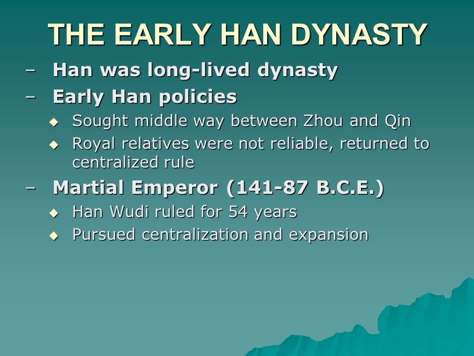 THE EARLY HAN DYNASTY Han was long-lived dynasty Early Han policies