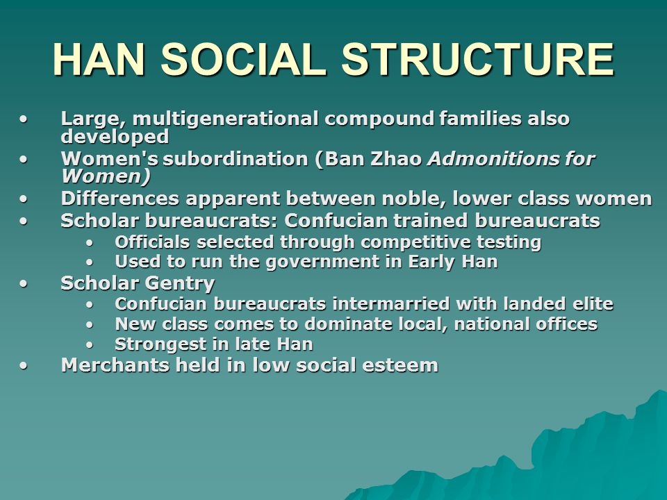 HAN SOCIAL STRUCTURE Large, multigenerational compound families also developed. Women s subordination (Ban Zhao Admonitions for Women)