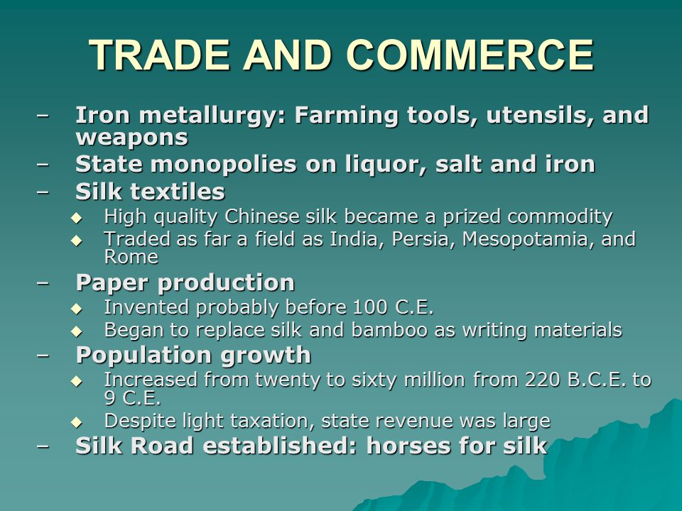 TRADE AND COMMERCE Iron metallurgy: Farming tools, utensils, and weapons. State monopolies on liquor, salt and iron.