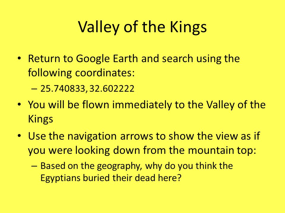 Valley of the Kings Return to Google Earth and search using the following coordinates: 25.740833, 32.602222.
