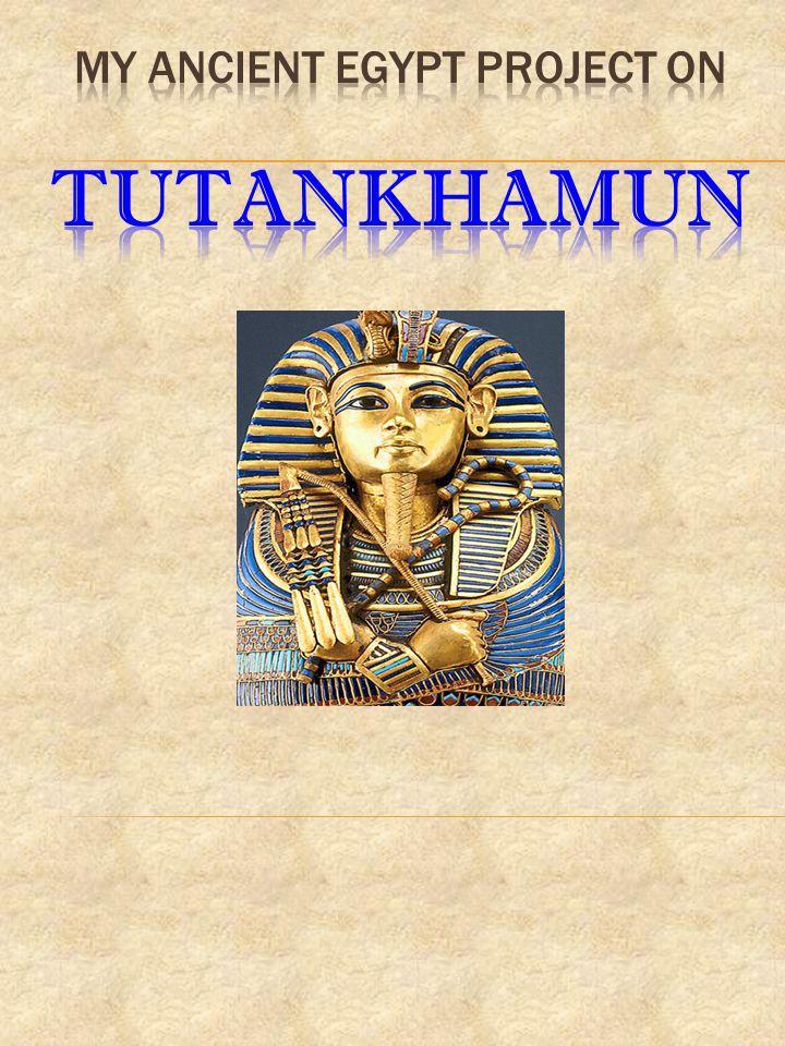My Ancient Egypt project on TUTANKHAMUN