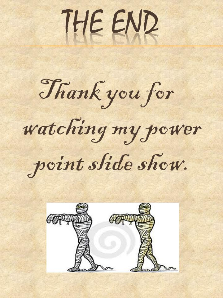 Thank you for watching my power point slide show.