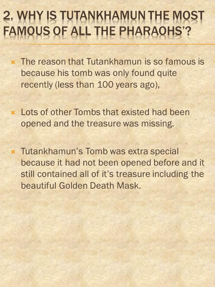 2. Why is TUTANKHAMUN the most famous of all the pharaohs'