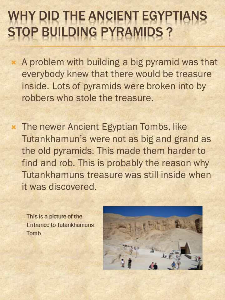Why did the Ancient Egyptians stop building pyramids