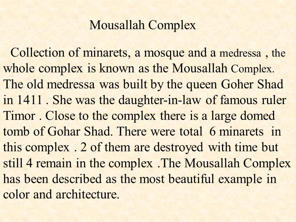 Mousallah Complex Collection of minarets, a mosque and a medressa , the whole complex is known as the Mousallah Complex.