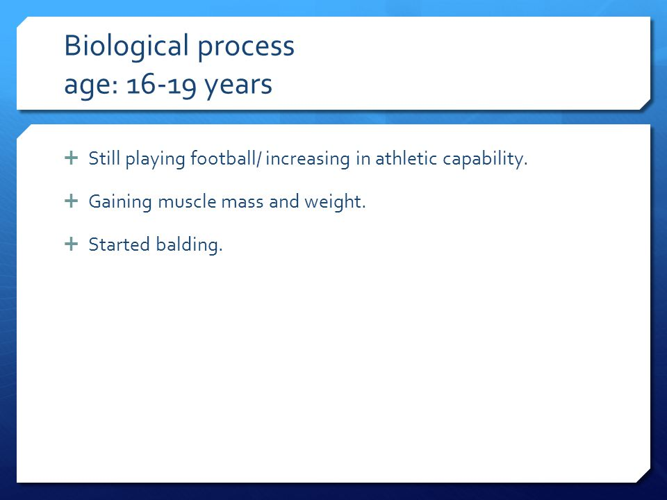 Biological process age: 16-19 years