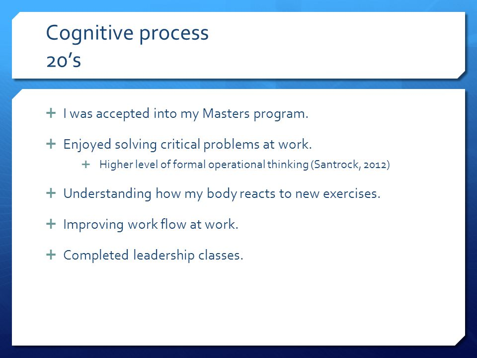 Cognitive process 20's I was accepted into my Masters program.