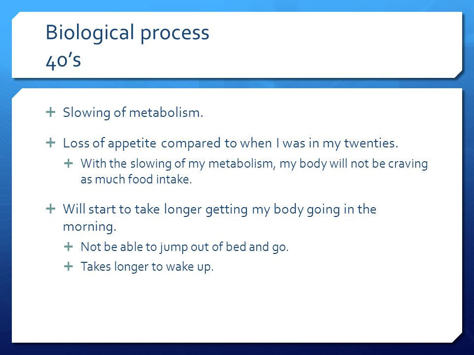 Biological process 40's Slowing of metabolism.