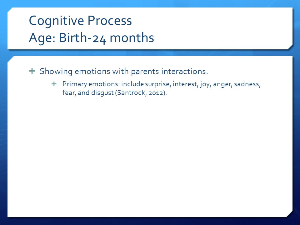 Cognitive Process Age: Birth-24 months
