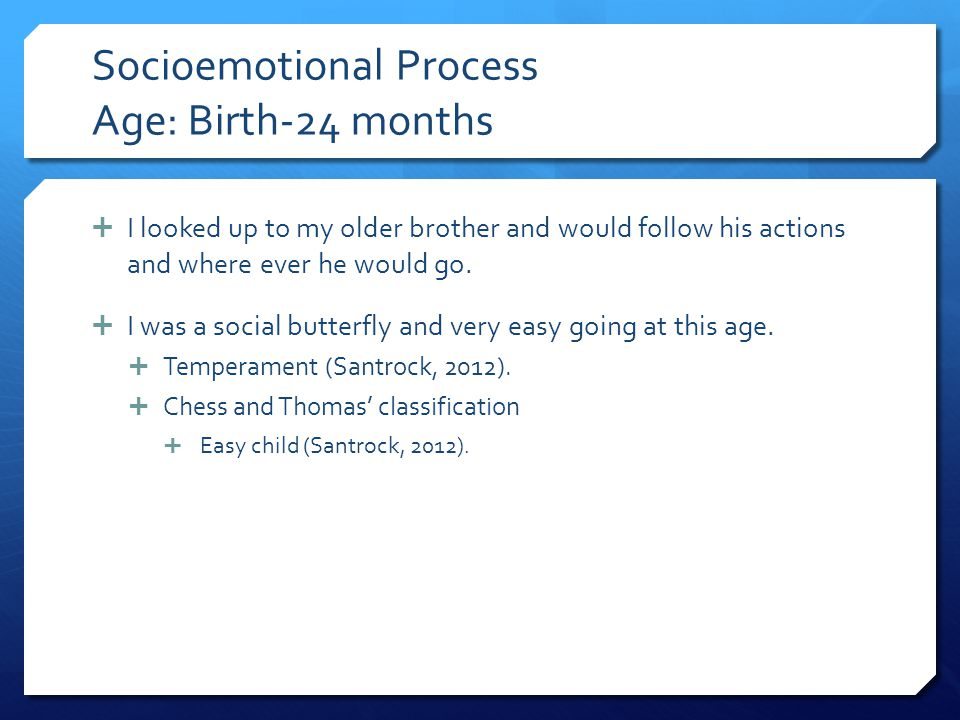 Socioemotional Process Age: Birth-24 months
