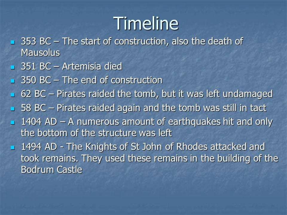 Timeline 353 BC – The start of construction, also the death of Mausolus. 351 BC – Artemisia died. 350 BC – The end of construction.