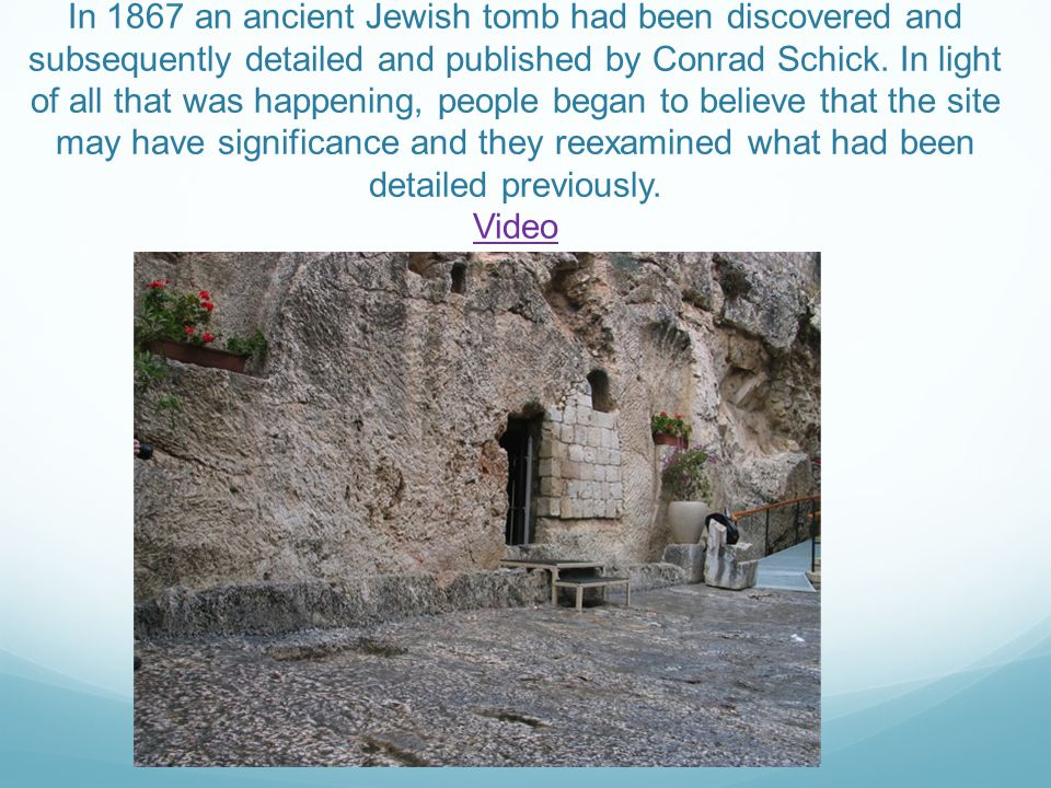 In 1867 an ancient Jewish tomb had been discovered and subsequently detailed and published by Conrad Schick.
