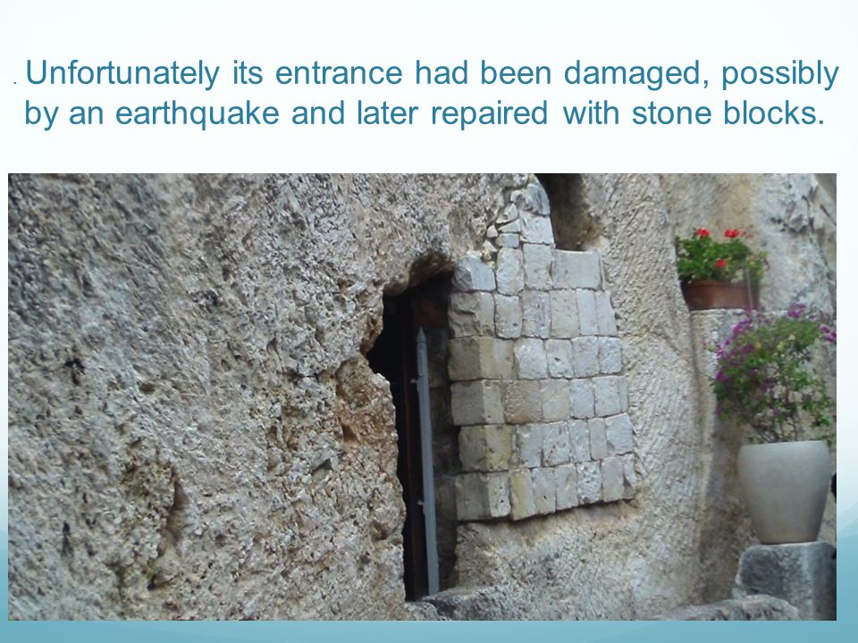 . Unfortunately its entrance had been damaged, possibly by an earthquake and later repaired with stone blocks.