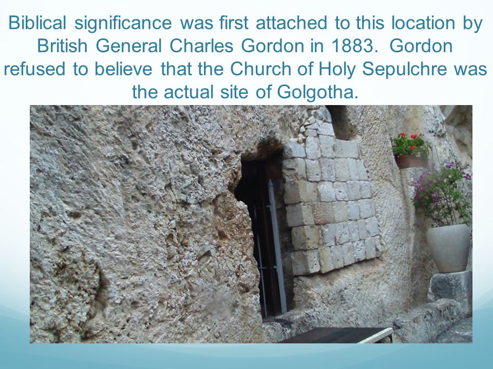 Biblical significance was first attached to this location by British General Charles Gordon in 1883.
