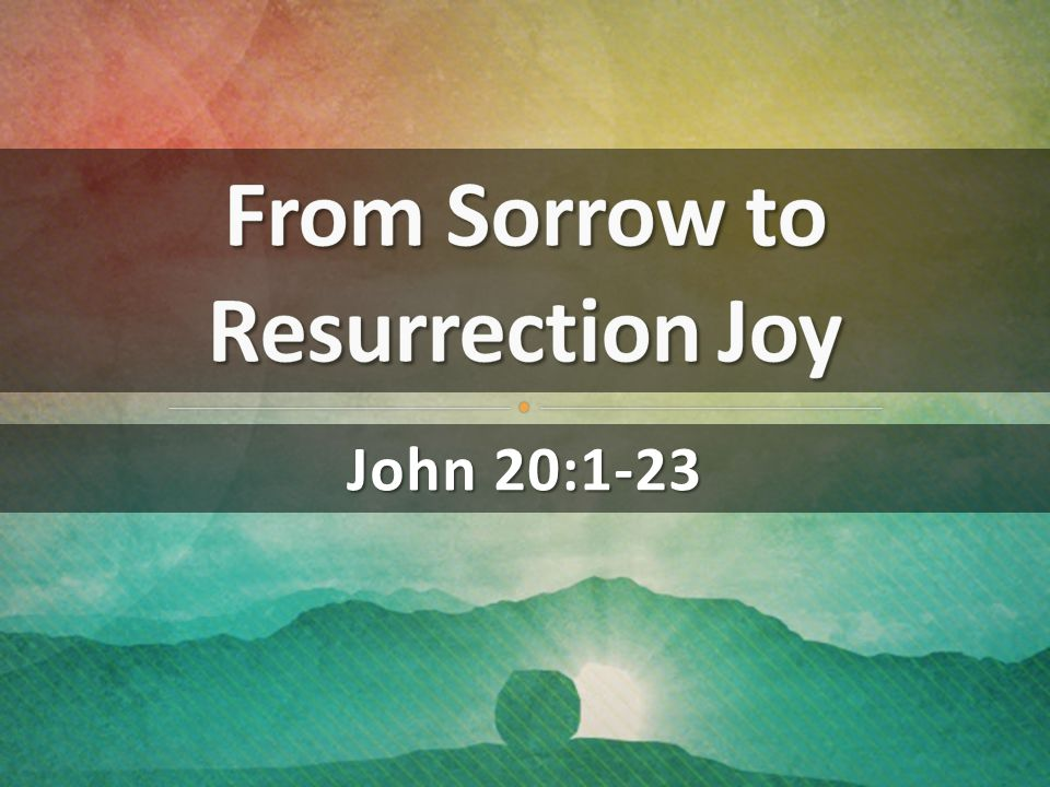 From Sorrow to Resurrection Joy