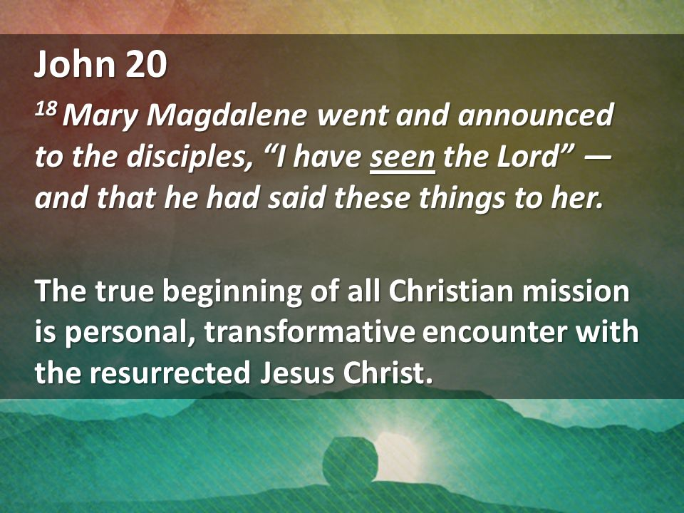 John 20 18 Mary Magdalene went and announced to the disciples, I have seen the Lord — and that he had said these things to her.