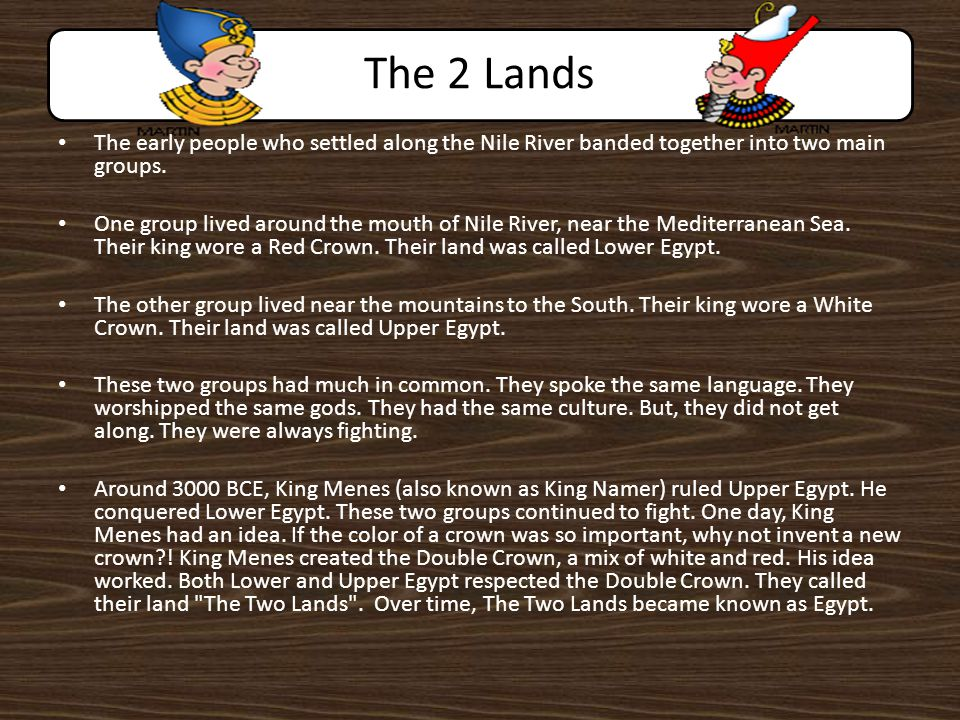 The 2 Lands The early people who settled along the Nile River banded together into two main groups.