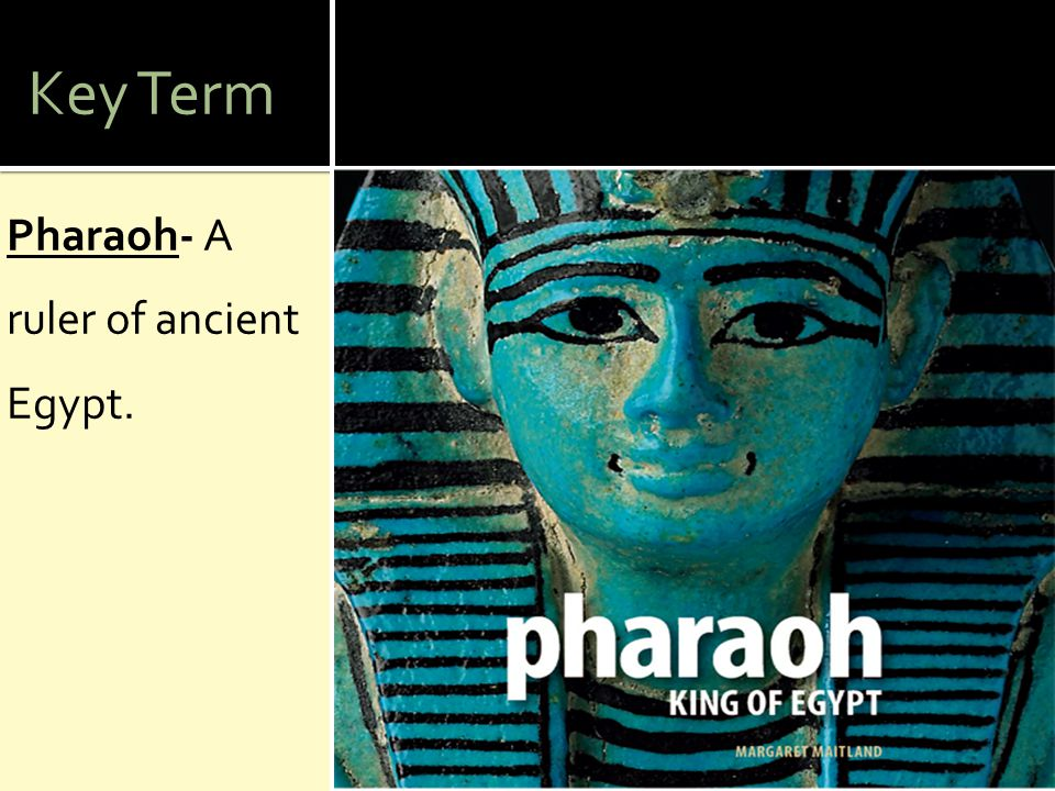 Key Term Pharaoh- A ruler of ancient Egypt.