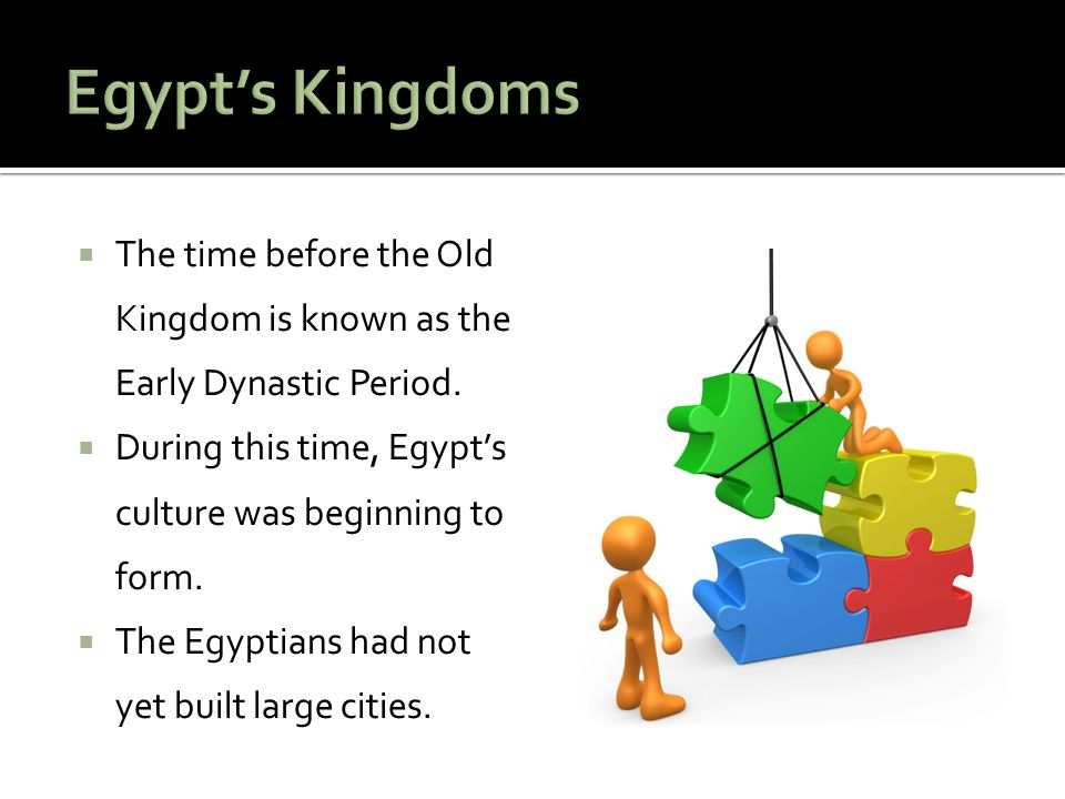 Egypt's Kingdoms The time before the Old Kingdom is known as the Early Dynastic Period. During this time, Egypt's culture was beginning to form.