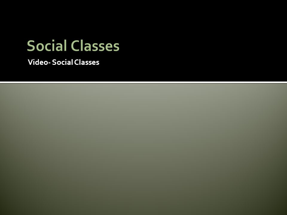 Social Classes Video- Social Classes
