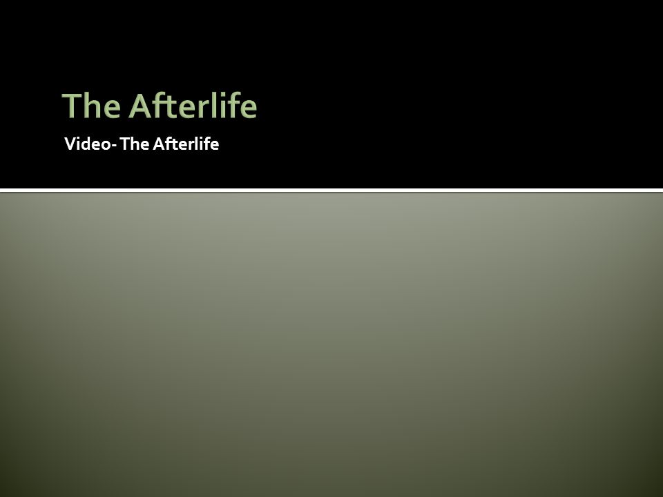 The Afterlife Video- The Afterlife