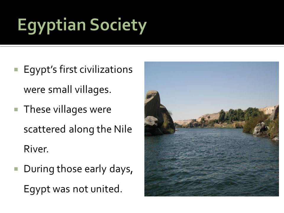 Egyptian Society Egypt's first civilizations were small villages.