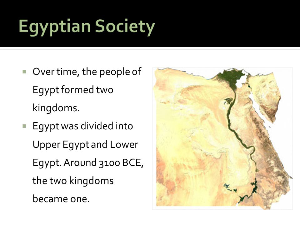 Egyptian Society Over time, the people of Egypt formed two kingdoms.