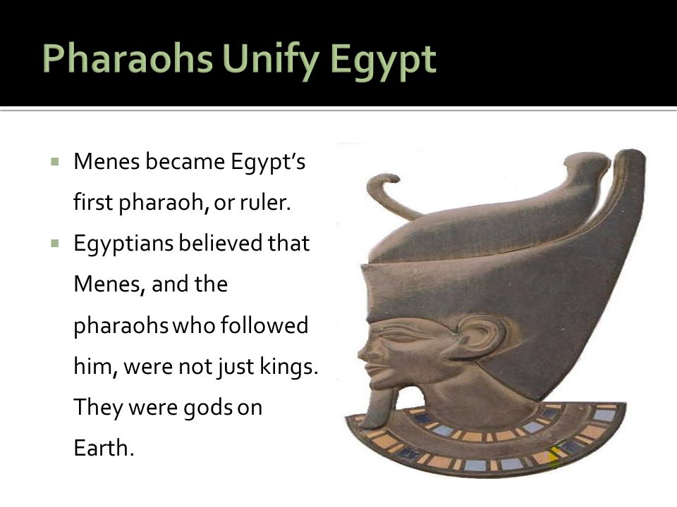 Pharaohs Unify Egypt Menes became Egypt's first pharaoh, or ruler.