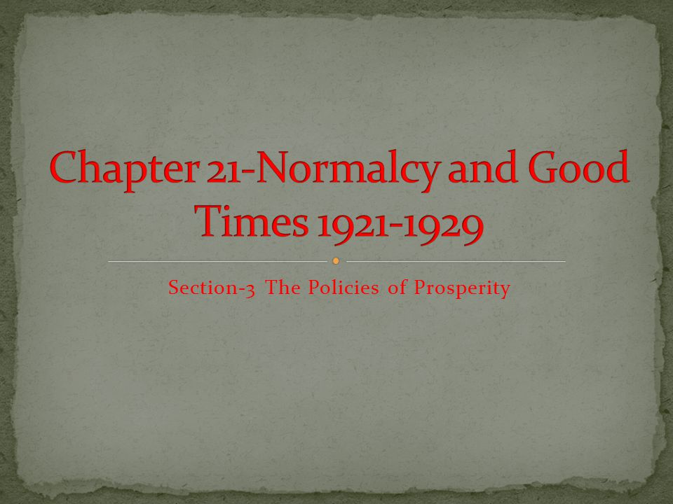 Chapter 21-Normalcy and Good Times 1921-1929